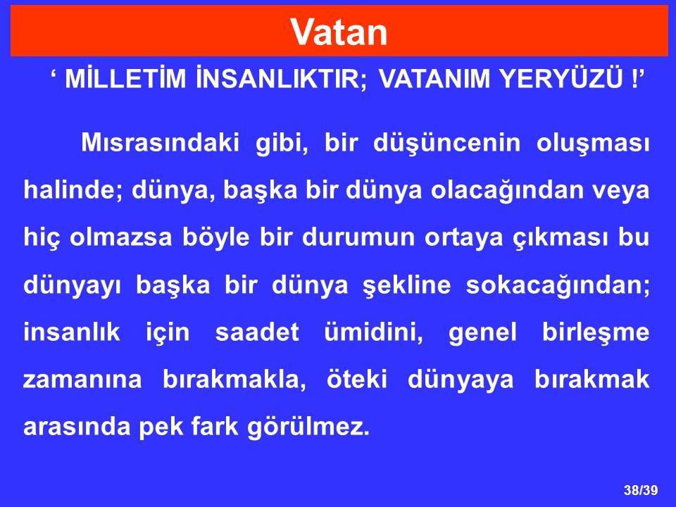 ' MİLLETİM İNSANLIKTIR; VATANIM YERYÜZÜ !'