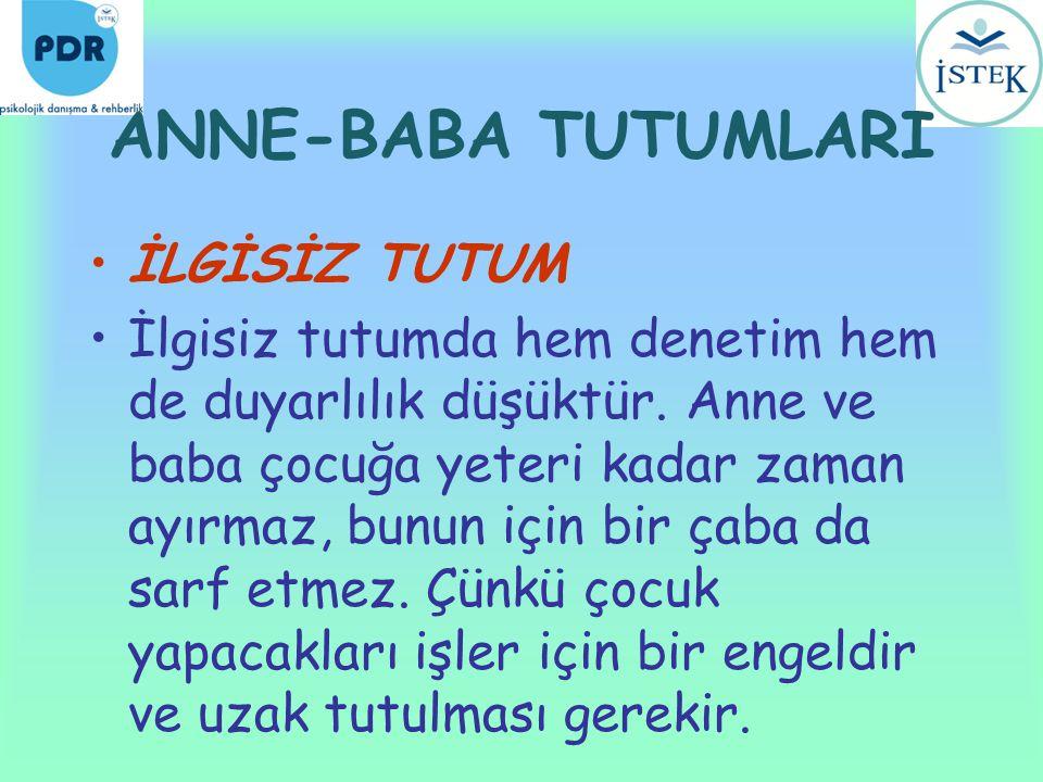 ANNE-BABA TUTUMLARI İLGİSİZ TUTUM