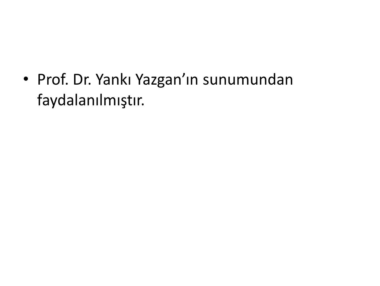 Prof. Dr. Yankı Yazgan'ın sunumundan faydalanılmıştır.