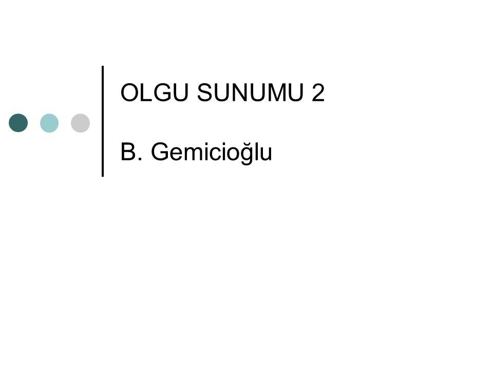 OLGU SUNUMU 2 B. Gemicioğlu