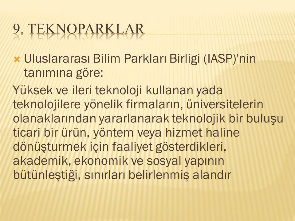 9. Teknoparklar Uluslararası Bilim Parkları Birligi (IASP) nin tanımına göre: