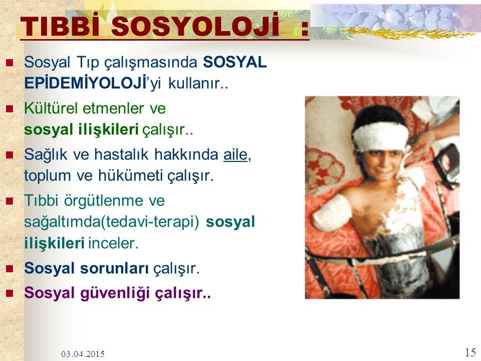 TIBBİ SOSYOLOJİ : Sosyal Tıp çalışmasında SOSYAL EPİDEMİYOLOJİ'yi kullanır.. Kültürel etmenler ve sosyal ilişkileri çalışır..