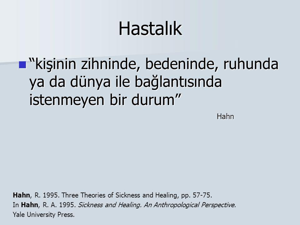 Hastalık kişinin zihninde, bedeninde, ruhunda ya da dünya ile bağlantısında istenmeyen bir durum Hahn.