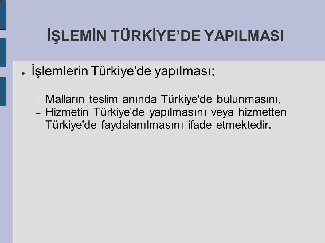 İŞLEMİN TÜRKİYE'DE YAPILMASI