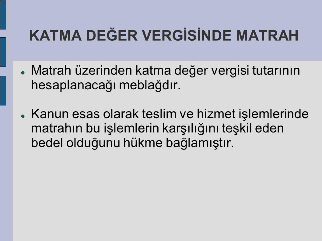 KATMA DEĞER VERGİSİNDE MATRAH