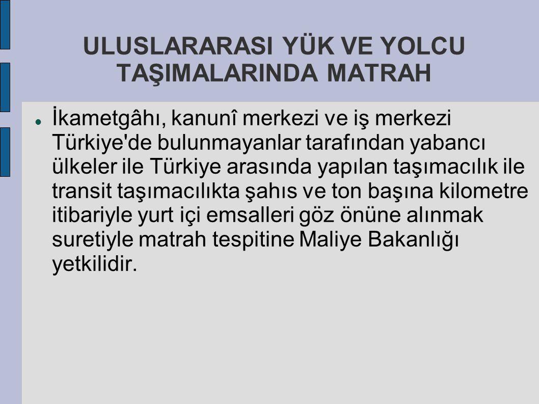 ULUSLARARASI YÜK VE YOLCU TAŞIMALARINDA MATRAH