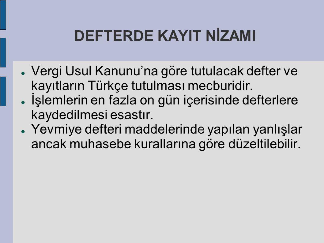 DEFTERDE KAYIT NİZAMI Vergi Usul Kanunu'na göre tutulacak defter ve kayıtların Türkçe tutulması mecburidir.