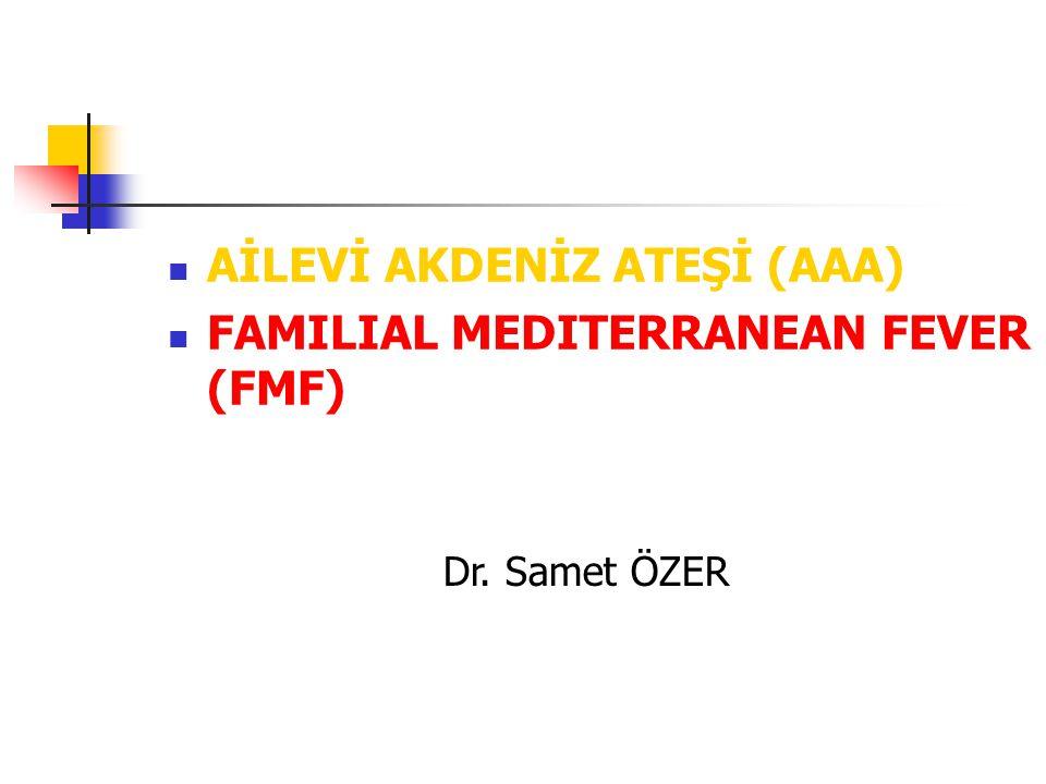 AİLEVİ AKDENİZ ATEŞİ (AAA) FAMILIAL MEDITERRANEAN FEVER (FMF)