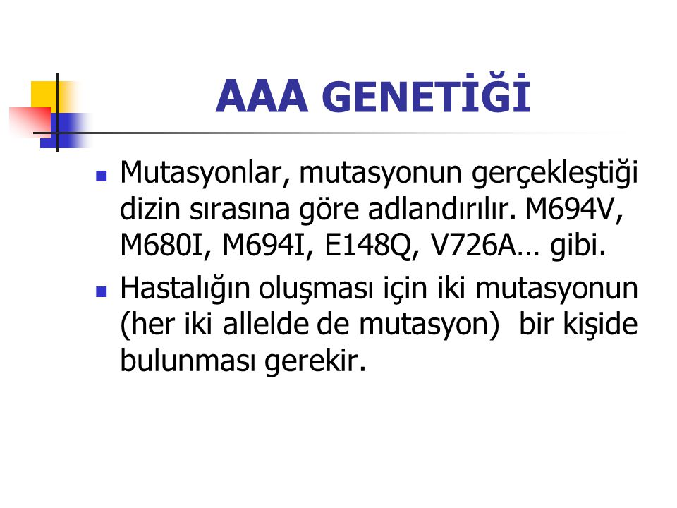 AAA GENETİĞİ Mutasyonlar, mutasyonun gerçekleştiği dizin sırasına göre adlandırılır. M694V, M680I, M694I, E148Q, V726A… gibi.