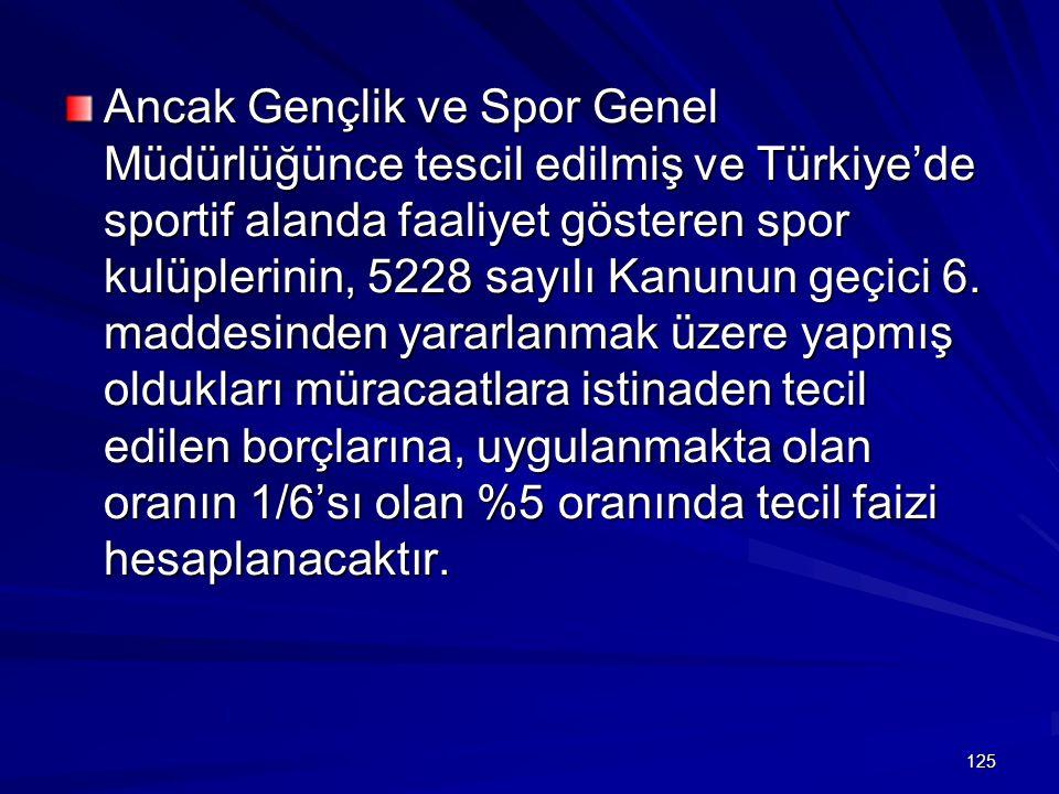Ancak Gençlik ve Spor Genel Müdürlüğünce tescil edilmiş ve Türkiye'de sportif alanda faaliyet gösteren spor kulüplerinin, 5228 sayılı Kanunun geçici 6.