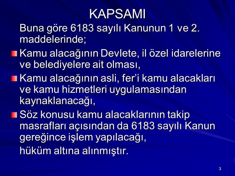 KAPSAMI Buna göre 6183 sayılı Kanunun 1 ve 2. maddelerinde;