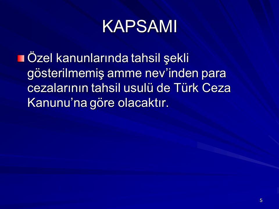 KAPSAMI Özel kanunlarında tahsil şekli gösterilmemiş amme nev'inden para cezalarının tahsil usulü de Türk Ceza Kanunu'na göre olacaktır.