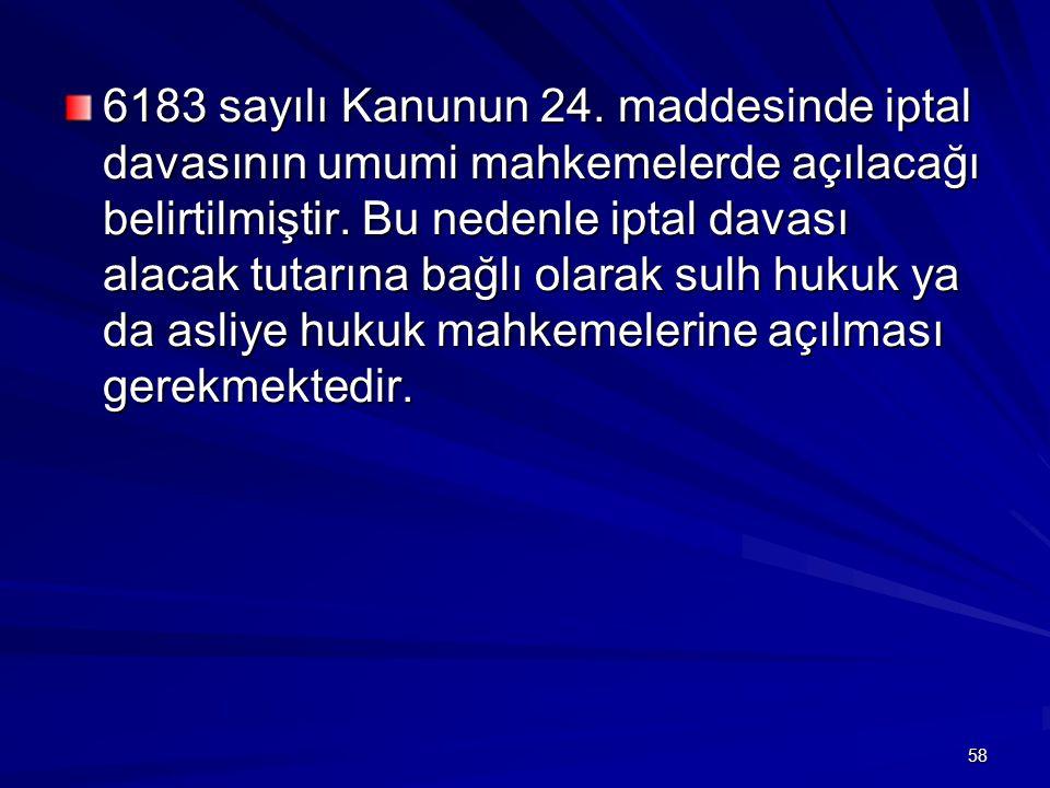 6183 sayılı Kanunun 24. maddesinde iptal davasının umumi mahkemelerde açılacağı belirtilmiştir.