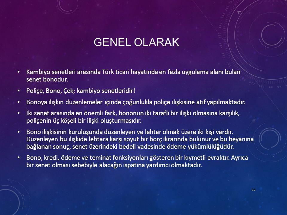 Genel olarak Kambiyo senetleri arasında Türk ticari hayatında en fazla uygulama alanı bulan senet bonodur.