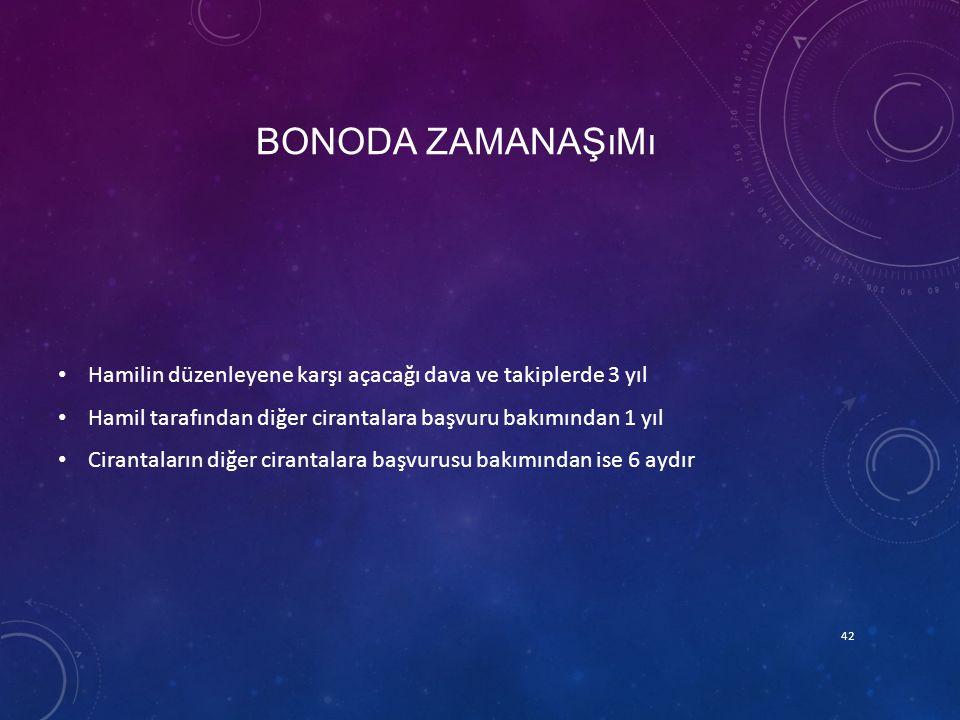 Bonoda zamanaşımı Hamilin düzenleyene karşı açacağı dava ve takiplerde 3 yıl. Hamil tarafından diğer cirantalara başvuru bakımından 1 yıl.