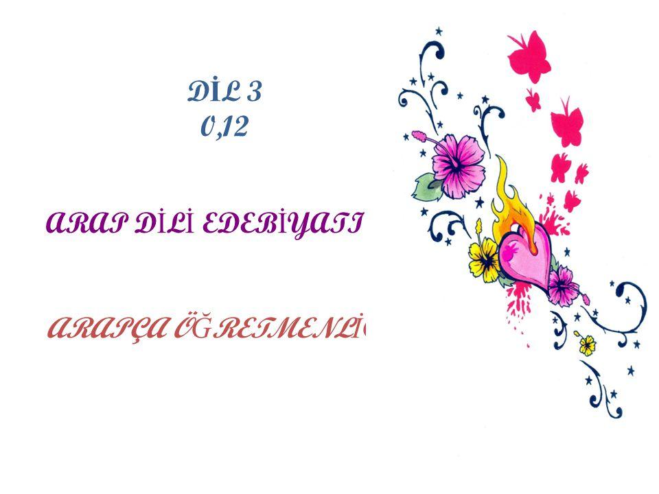 DİL 3 0,12 ARAP DİLİ EDEBİYATI ARAPÇA ÖĞRETMENLİĞİ