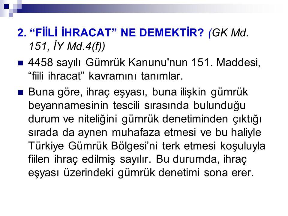 2. FİİLİ İHRACAT NE DEMEKTİR (GK Md. 151, İY Md.4(f))