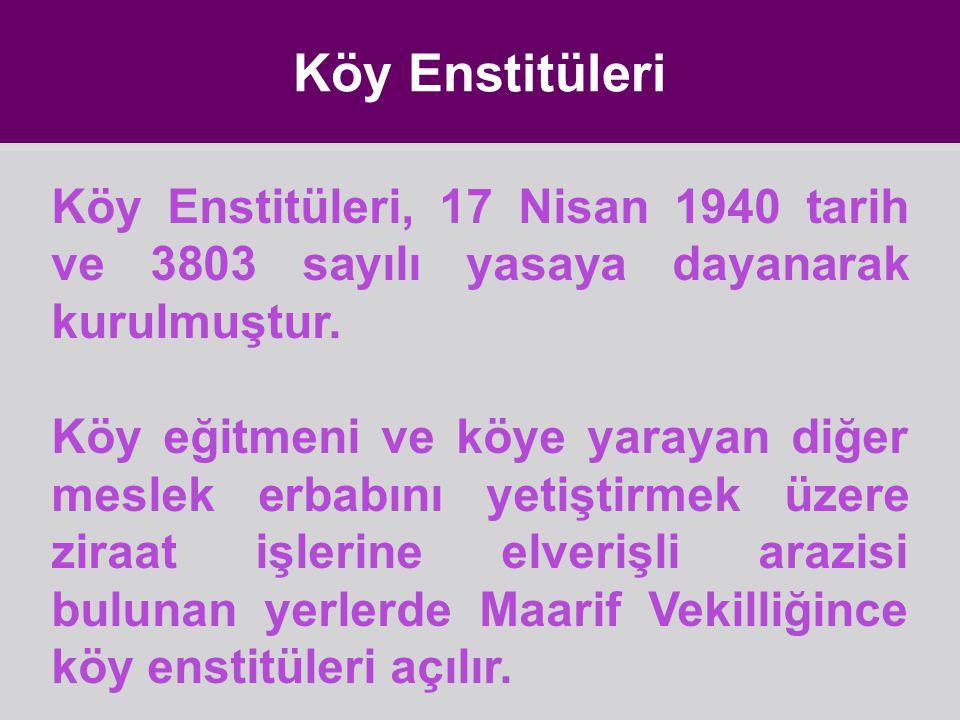 Köy Enstitüleri Köy Enstitüleri, 17 Nisan 1940 tarih ve 3803 sayılı yasaya dayanarak kurulmuştur.