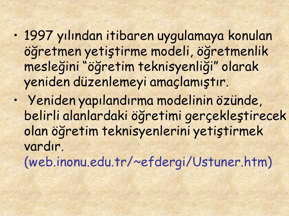1997 yılından itibaren uygulamaya konulan öğretmen yetiştirme modeli, öğretmenlik mesleğini öğretim teknisyenliği olarak yeniden düzenlemeyi amaçlamıştır.