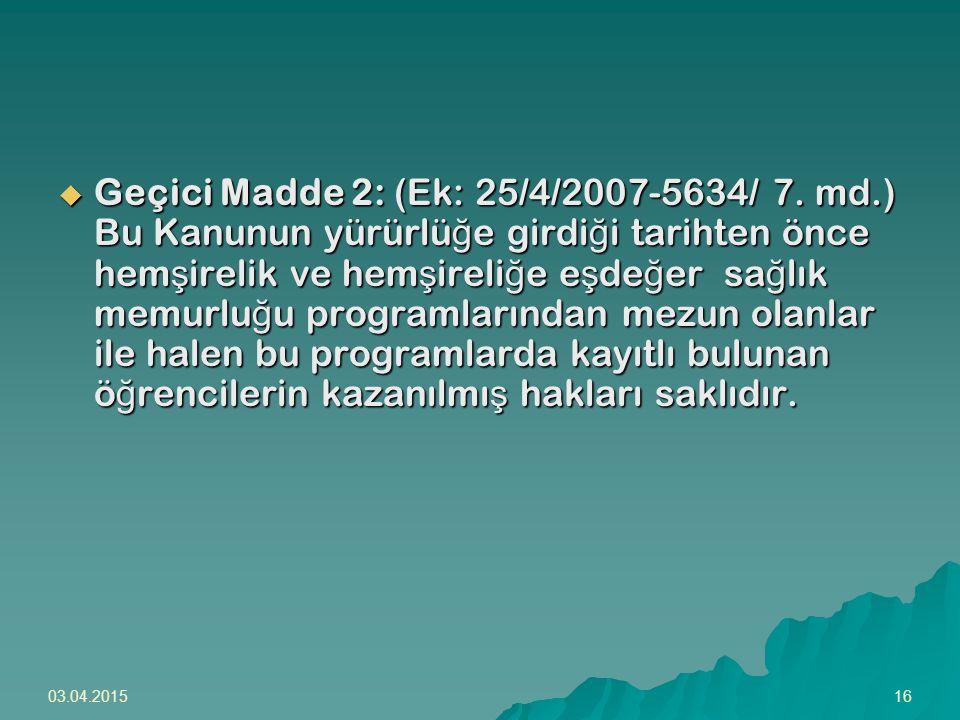 Geçici Madde 2: (Ek: 25/4/2007-5634/ 7. md