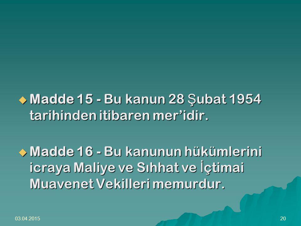 Madde 15 - Bu kanun 28 Şubat 1954 tarihinden itibaren mer'idir.