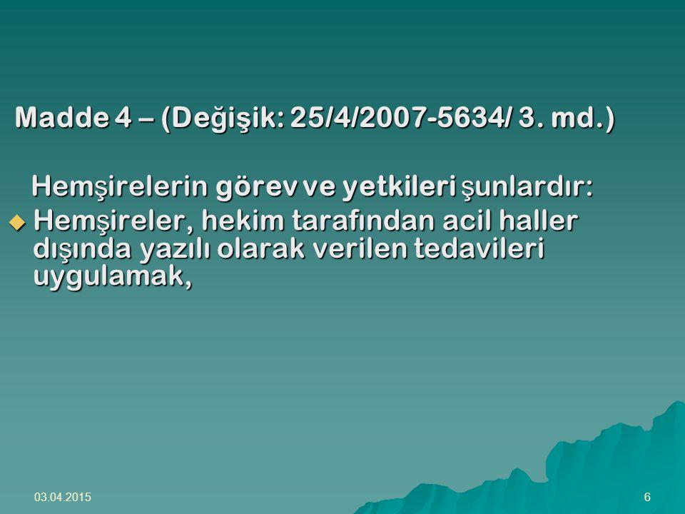 Madde 4 – (Değişik: 25/4/2007-5634/ 3. md.)