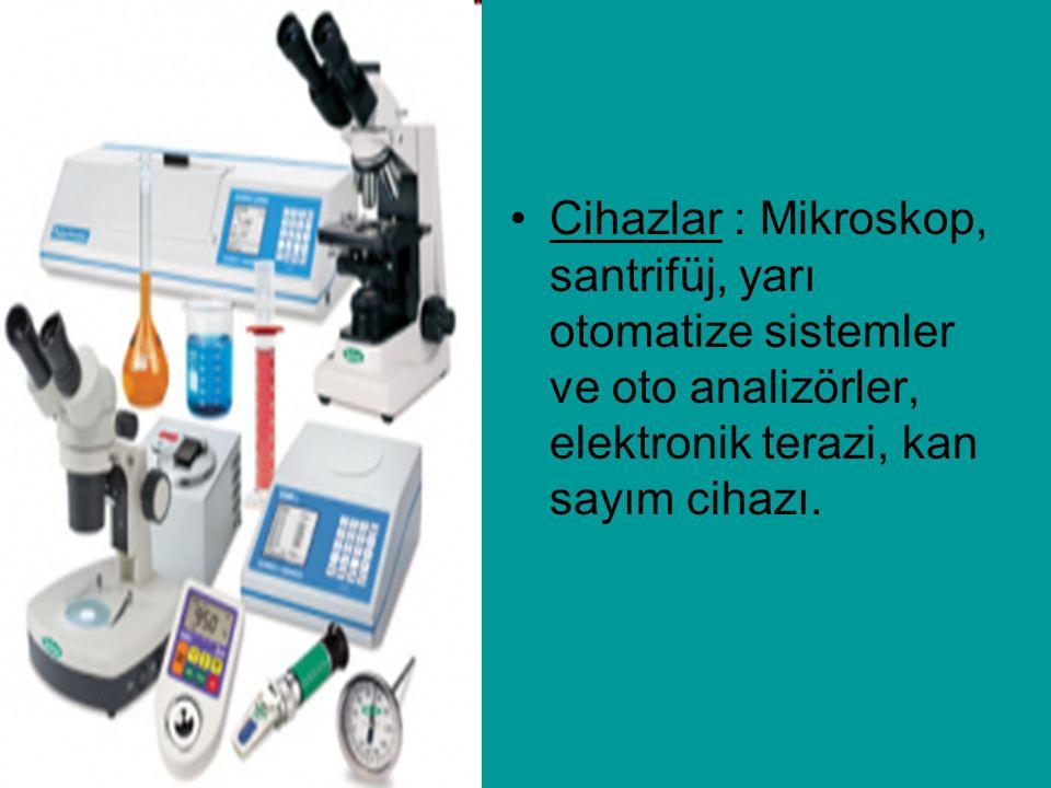 Cihazlar : Mikroskop, santrifüj, yarı otomatize sistemler ve oto analizörler, elektronik terazi, kan sayım cihazı.