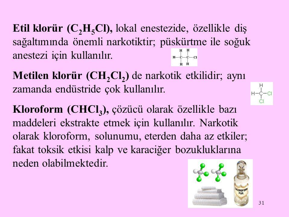 Etil klorür (C2H5Cl), lokal enestezide, özellikle diş sağaltımında önemli narkotiktir; püskürtme ile soğuk anestezi için kullanılır.