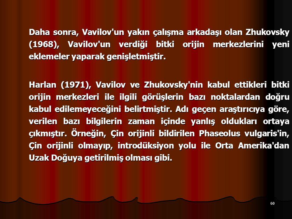 Daha sonra, Vavilov un yakın çalışma arkadaşı olan Zhukovsky (1968), Vavilov un verdiği bitki orijin merkezlerini yeni eklemeler yaparak genişletmiştir.