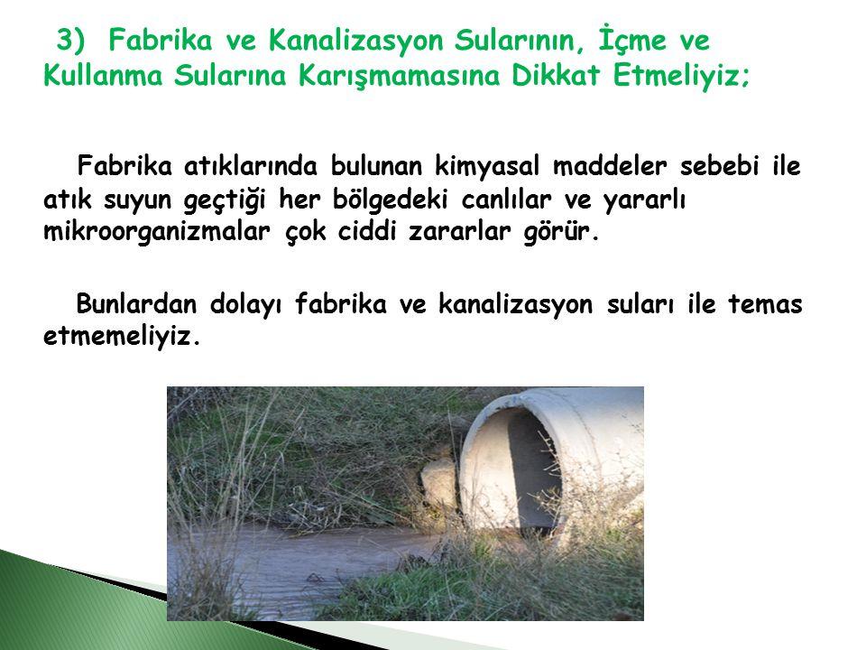 3) Fabrika ve Kanalizasyon Sularının, İçme ve Kullanma Sularına Karışmamasına Dikkat Etmeliyiz;