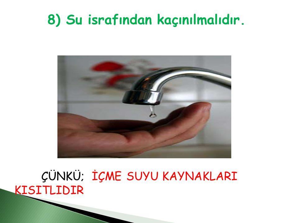 8) Su israfından kaçınılmalıdır.