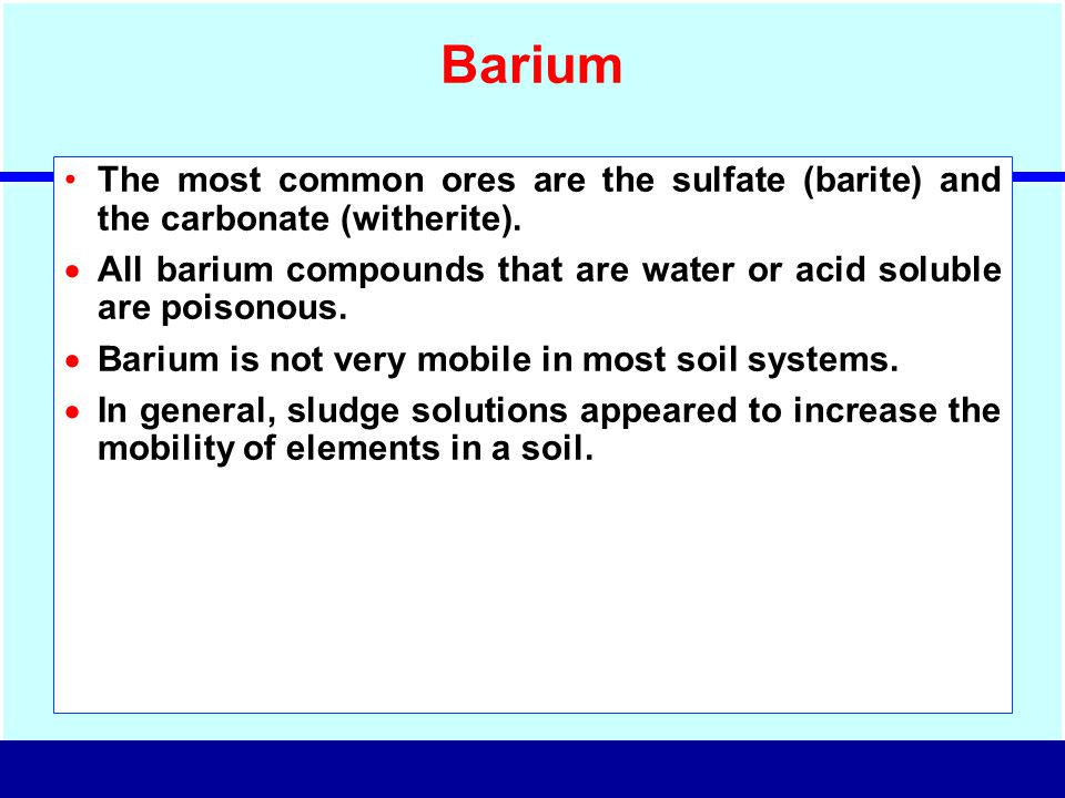 Barium The most common ores are the sulfate (barite) and the carbonate (witherite).