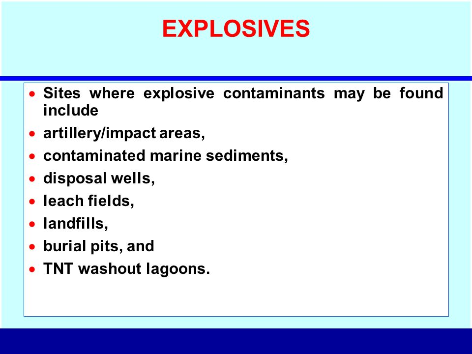 EXPLOSIVES Sites where explosive contaminants may be found include