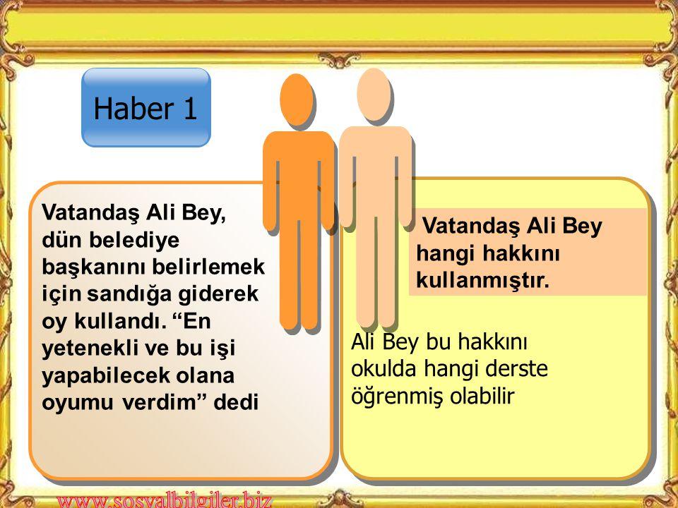 Haber 1 Vatandaş Ali Bey hangi hakkını kullanmıştır.