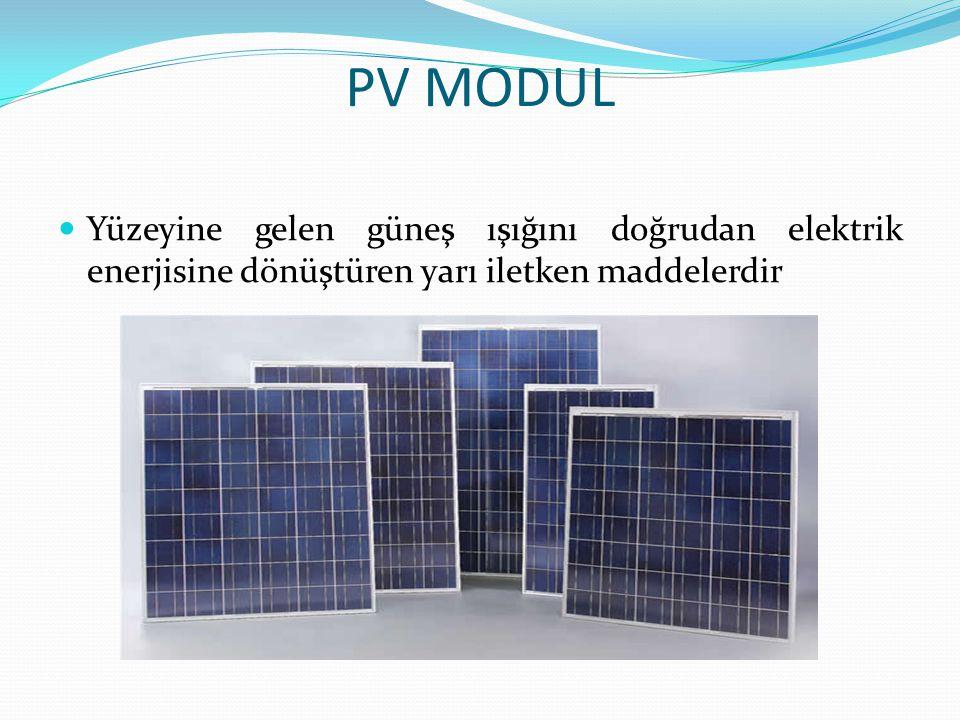 PV MODUL Yüzeyine gelen güneş ışığını doğrudan elektrik enerjisine dönüştüren yarı iletken maddelerdir.