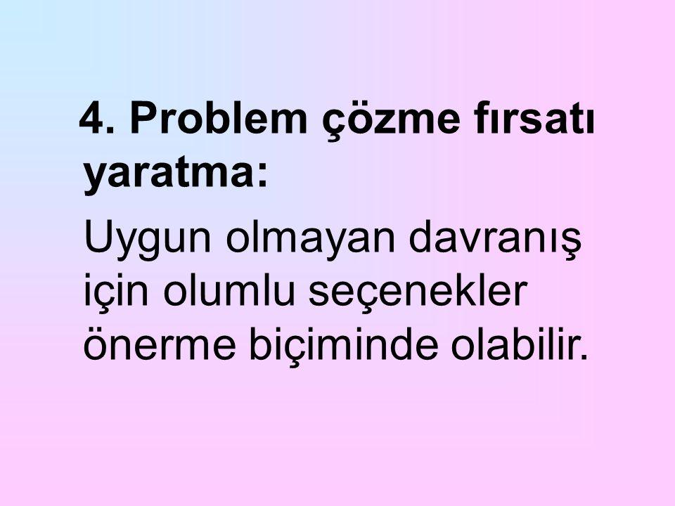 4. Problem çözme fırsatı yaratma: