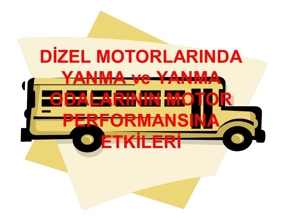 DİZEL MOTORLARINDA YANMA ve YANMA ODALARININ MOTOR PERFORMANSINA ETKİLERİ