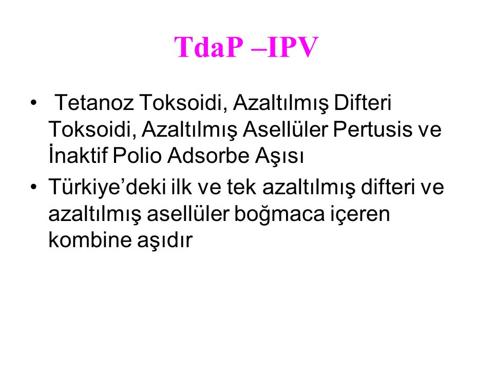 TdaP –IPV Tetanoz Toksoidi, Azaltılmış Difteri Toksoidi, Azaltılmış Asellüler Pertusis ve İnaktif Polio Adsorbe Aşısı.