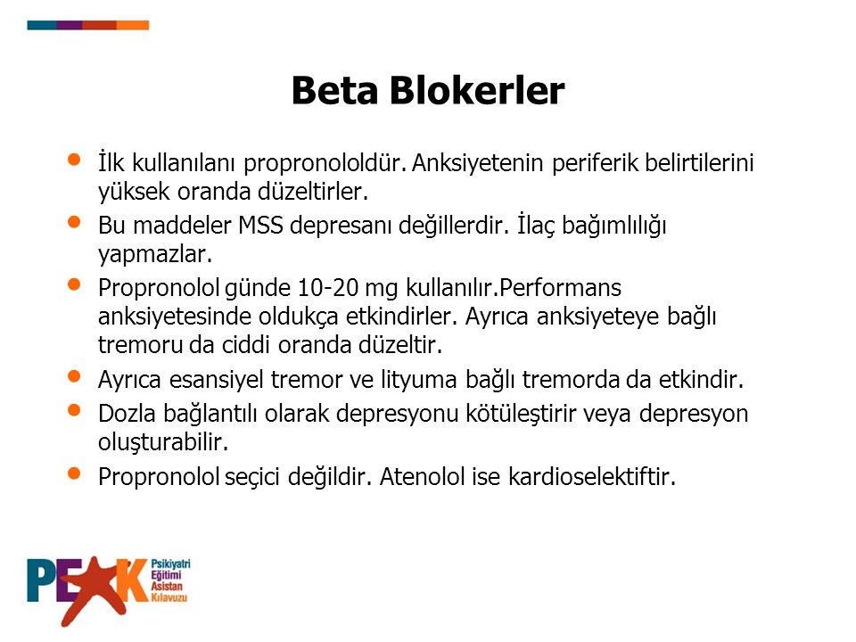 Beta Blokerler İlk kullanılanı propronololdür. Anksiyetenin periferik belirtilerini yüksek oranda düzeltirler.