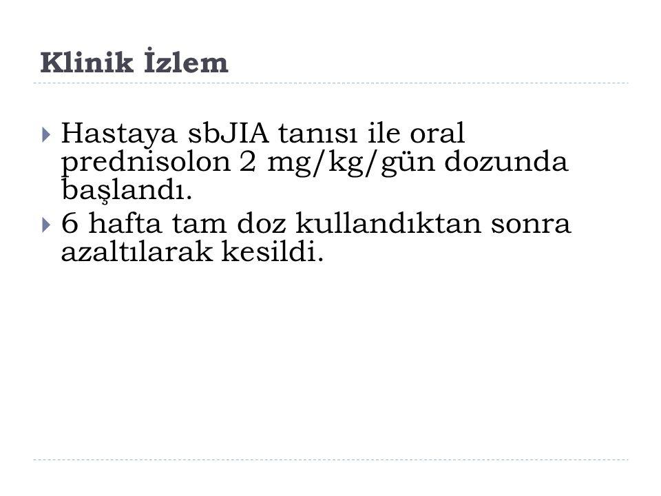 Klinik İzlem Hastaya sbJIA tanısı ile oral prednisolon 2 mg/kg/gün dozunda başlandı.