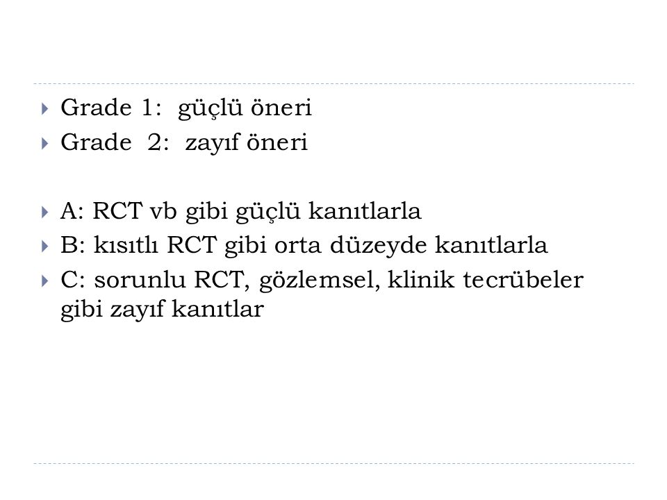 Grade 1: güçlü öneri Grade 2: zayıf öneri. A: RCT vb gibi güçlü kanıtlarla. B: kısıtlı RCT gibi orta düzeyde kanıtlarla.