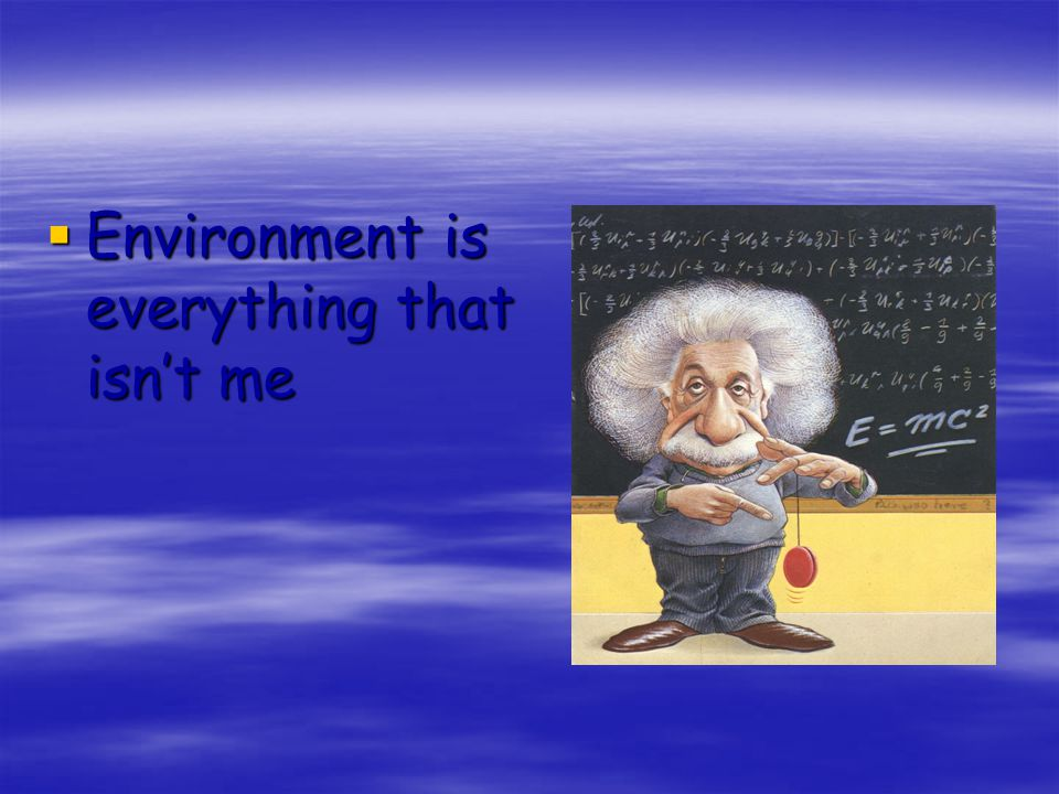 Environment is everything that isn't me