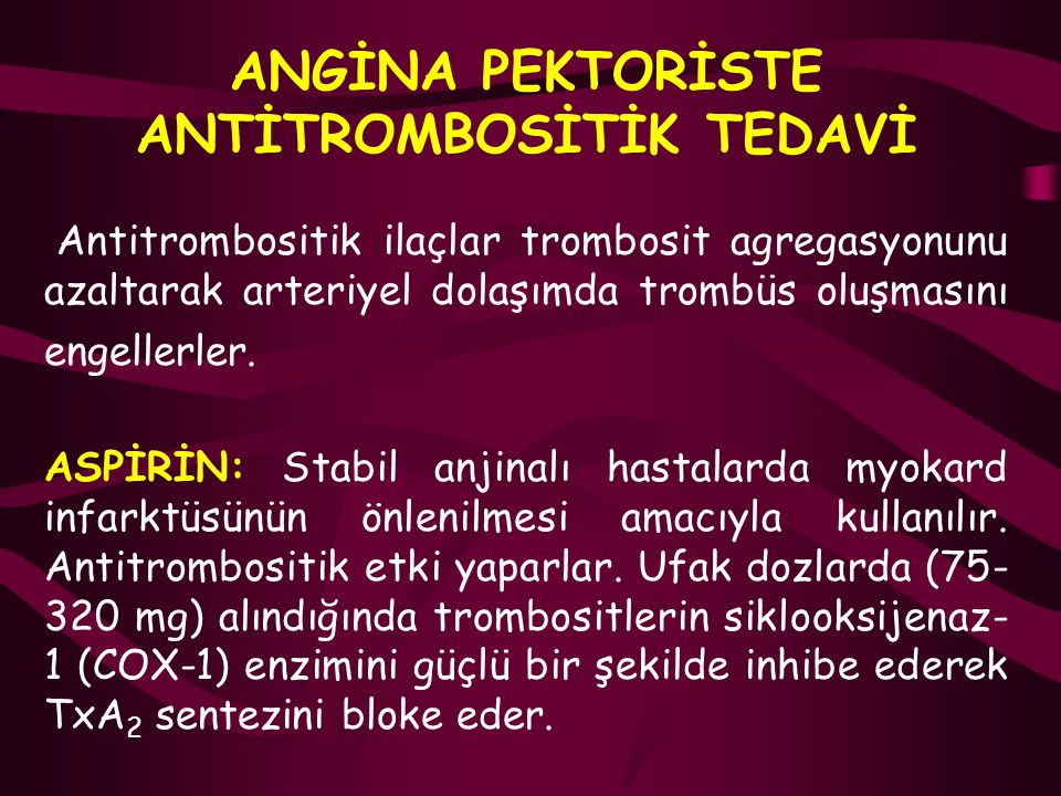 ANGİNA PEKTORİSTE ANTİTROMBOSİTİK TEDAVİ
