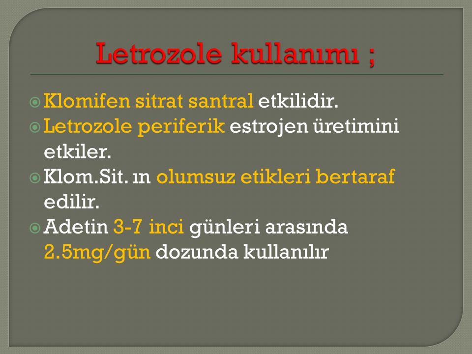 Letrozole kullanımı ; Klomifen sitrat santral etkilidir.