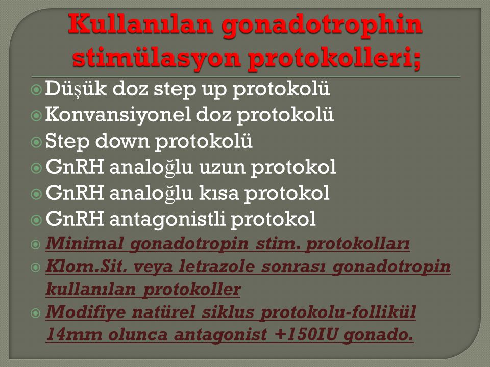 Kullanılan gonadotrophin stimülasyon protokolleri;