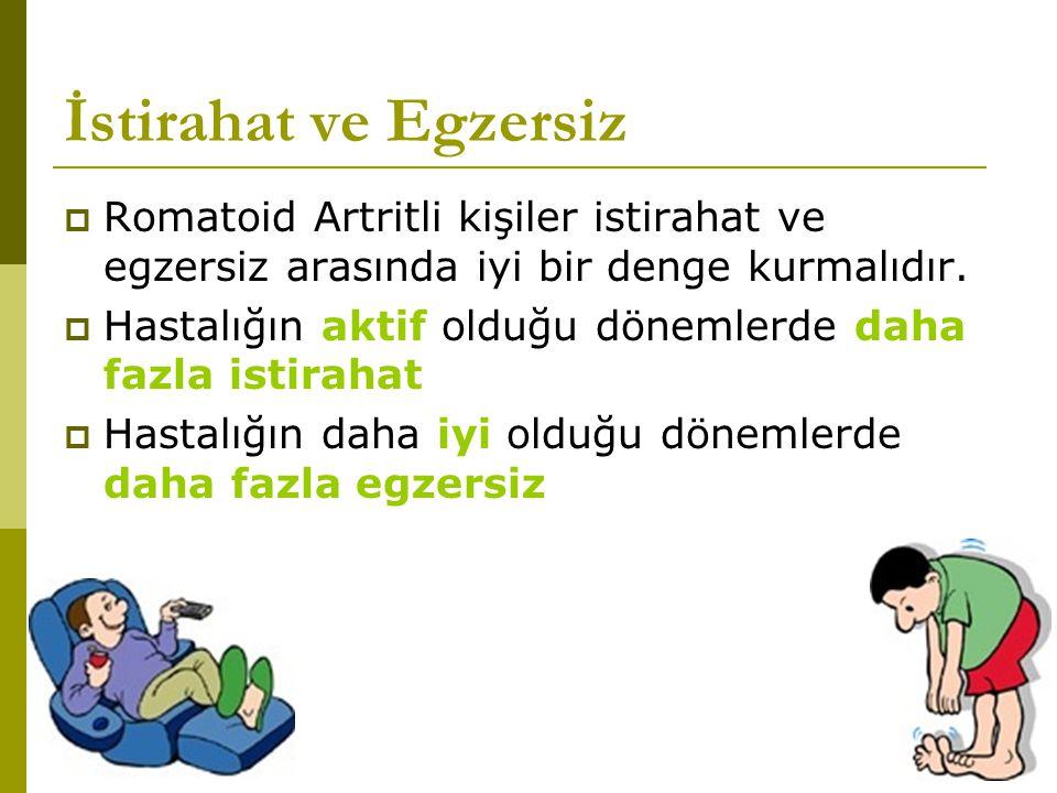 İstirahat ve Egzersiz Romatoid Artritli kişiler istirahat ve egzersiz arasında iyi bir denge kurmalıdır.
