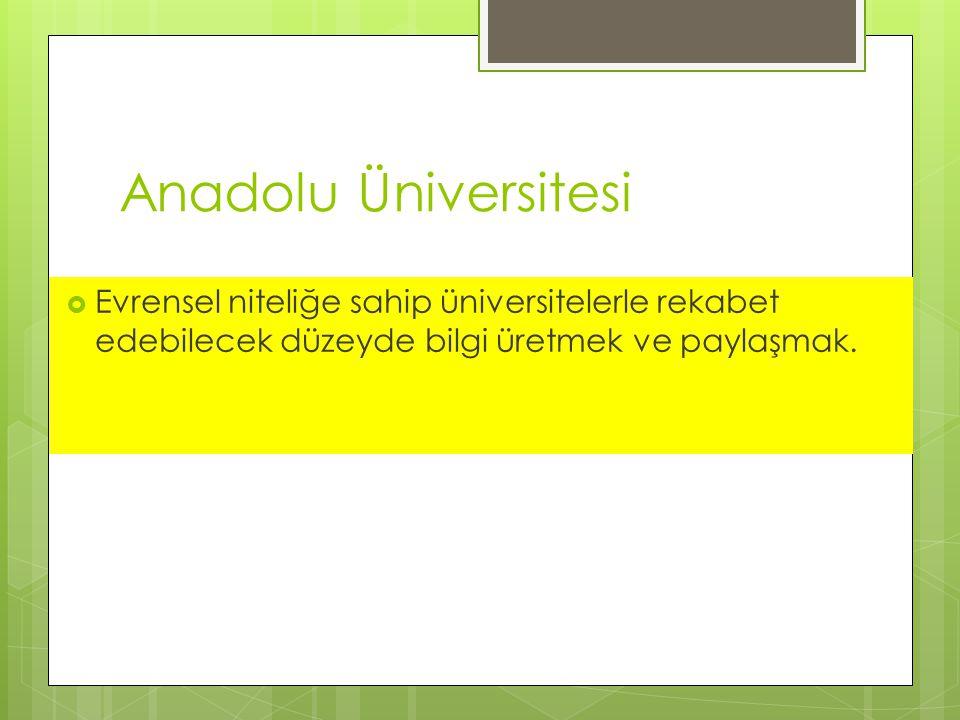 Anadolu Üniversitesi Evrensel niteliğe sahip üniversitelerle rekabet edebilecek düzeyde bilgi üretmek ve paylaşmak.