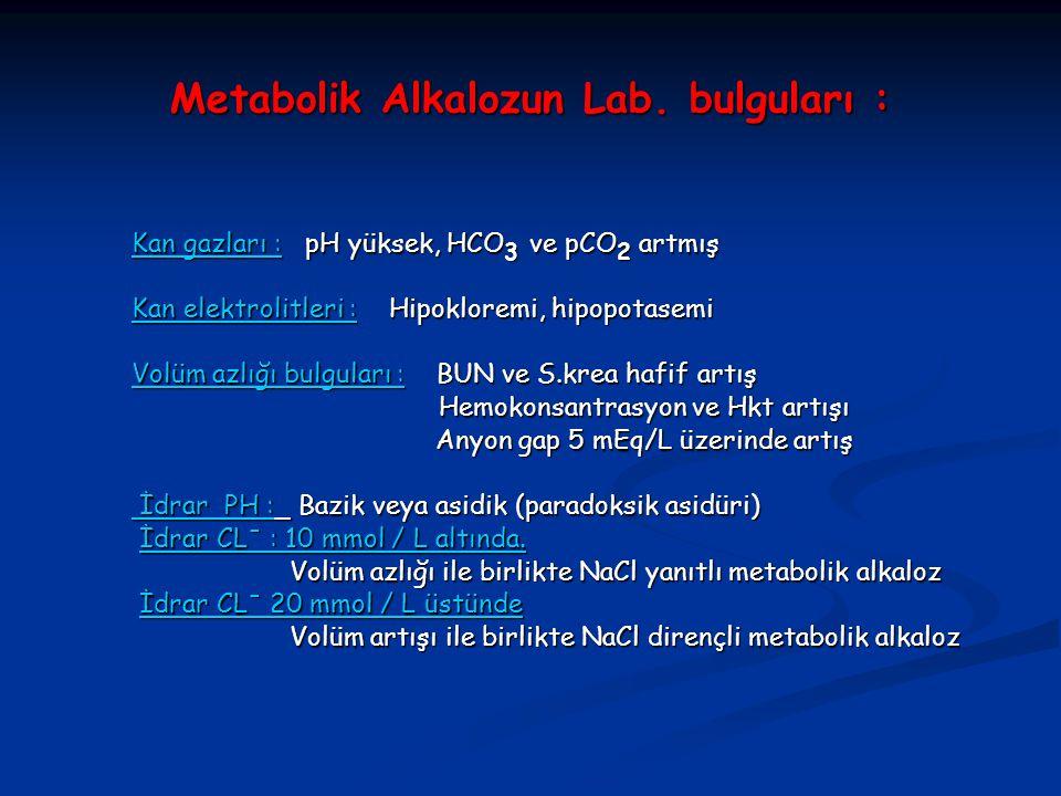 Metabolik Alkalozun Lab. bulguları :