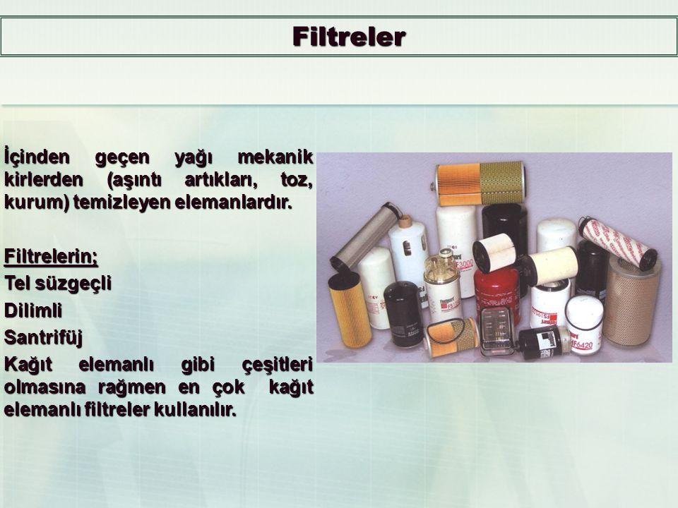 Filtreler İçinden geçen yağı mekanik kirlerden (aşıntı artıkları, toz, kurum) temizleyen elemanlardır.