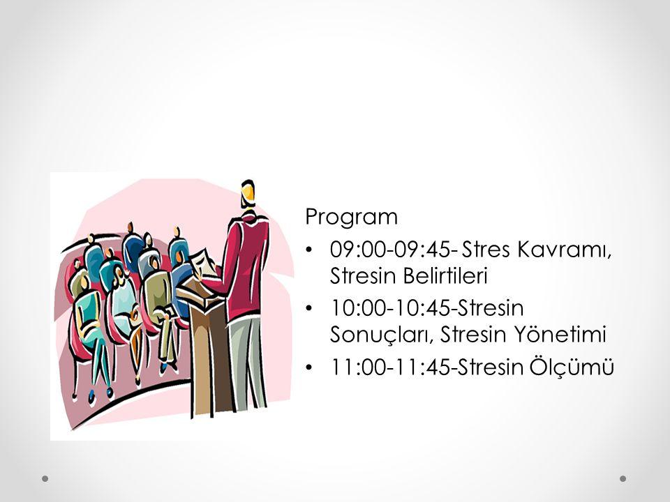 Program 09:00-09:45- Stres Kavramı, Stresin Belirtileri. 10:00-10:45-Stresin Sonuçları, Stresin Yönetimi.